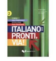 Italiano: pronti, via! Corso multimediale l'italiano per stranieri. testo. Vol. 2