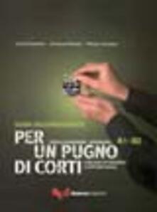Camfeed.it Per un pugno di corti. L'italiano attraverso i cortometraggi. Livello elementare-intermedio A1-B2. Guida dell'insegnante. Con DVD Image