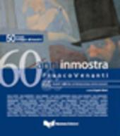 Sessant'anni in mostra. Franco Venanti e 46 maestri dell'arte contemporanea umbro-toscani. Vol. 1