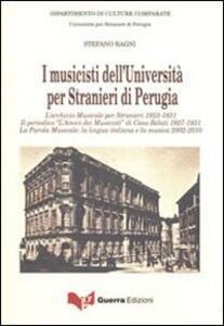 I musicisti dell'Università per stranieri di Perugia. L'archivio musicale per stranieri 1923-1931. Il periodico «L'amico dei musicisti» di casa Belati 1927-1931...
