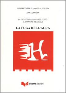 Libro La fuga dell'acca. La didattizzazione del testo. Il copione teatrale Anna Comodi