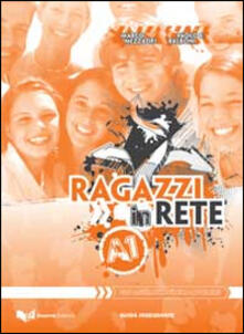 Atomicabionda-ilfilm.it Ragazzi in rete A1. Guida per l'insegnante. Corso multimediale d'italiano per stranieri Image