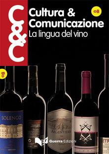 Mercatinidinataletorino.it Cultura & comunicazione (2016). Vol. 8: La lingua del vino. Image