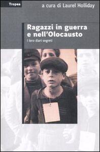 Libro Ragazzi in guerra e nell'Olocausto. I loro diari segreti