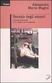Libro Venezia degli amanti. L'epopea dell'amore in 11 celebri storie veneziane Alessandro Marzo Magno