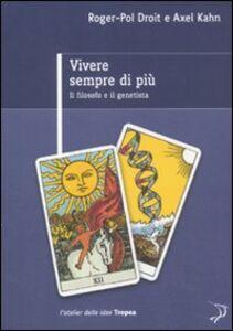 Libro Vivere sempre di più. Il filosofo e il genetista Roger-Pol Droit , Axel Kahn
