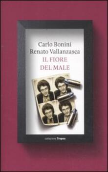 Il fiore del male - Renato Vallanzasca,Carlo Bonini - copertina