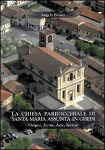 La chiesa parrocchiale di S. Maria Assunta in Ghedi. Origini, storia, arte, società