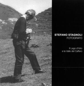 Stefano Stagnoli fotografo. Il lago d'Idro e la valle del Caffaro