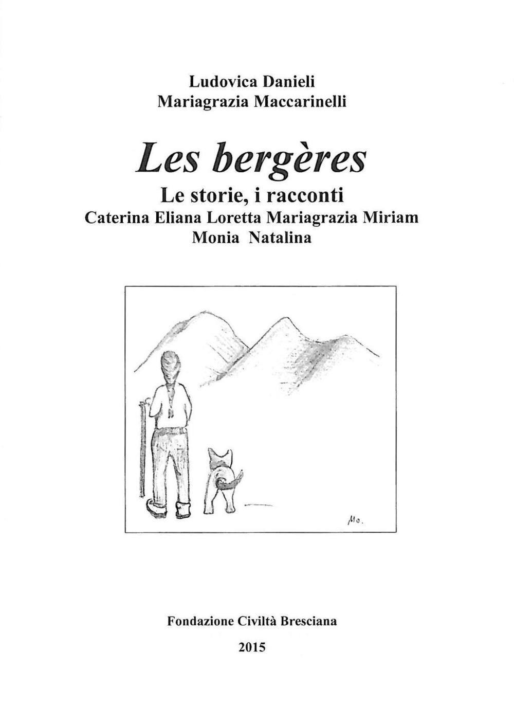 Les bergères. Le storie, i racconti: Caterina, Eliana, Loretta, Mariagrazia, Miriam, Monia, Natalina