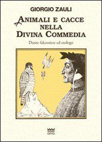 Animali e cacce nella Divina Commedia. Dante falconiere ed etologo