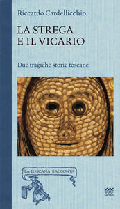 La strega e il vicario. Due tragiche storie toscane