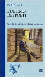 Libro L' ultimo dei poeti. Gigetto del bicchiere e la sua montagna Paolo Ciampi