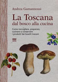 Grandtoureventi.it La Toscana dal bosco alla cucina. Come raccogliere, preparare, cucinare e conservare i prodotti dei boschi toscani Image