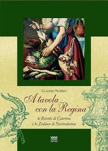 A tavola con la regina. Ricette di Caterina e zodiaci di Nostradamus.pdf