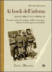 Ai bordi dell'inferno. Dante Brucci e compagni. Piccole storie di uomini, della resistenza, della seconda guerra mondiale