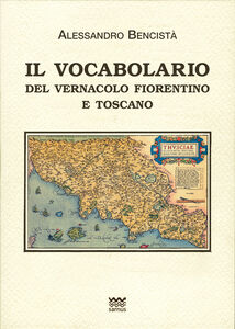 Libro Il vocabolario del vernacolo fiorentino e toscano Alessandro Bencistà