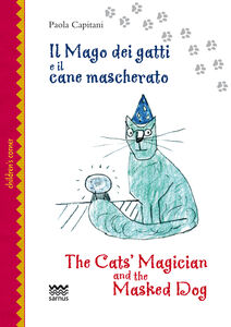Foto Cover di Il mago dei gatti e il cane mascherato-The cat's magician and the masked dog, Libro di Paola Capitani, edito da Sarnus