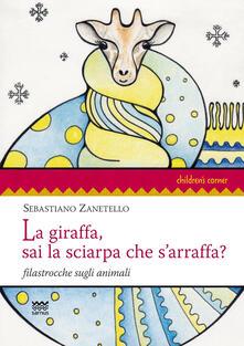 La giraffa, sai la sciarpa che sarraffa? Filastrocche sugli animali. Ediz. illustrata.pdf