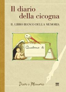 Libro Il diario di una cicogna. Il libro bianco della memoria