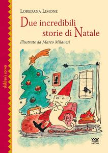 Libro Due incredibili storie di Natale Loredana Limone
