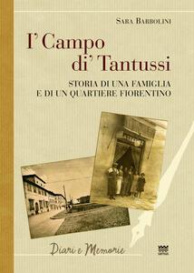 I' campo di' Tantussi. Storia di una famiglia e di un quartiere fiorentino