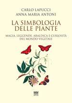La simbologia delle piante. Magia, leggende, araldica e curiosistà del mondo vegetale
