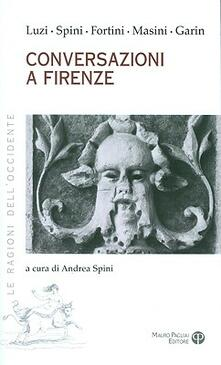 Coversazioni a Firenze - Mario Luzi,Giorgio Spini,Franco Fortini - copertina
