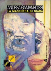 Libro La maschera di giada Andrea Gamannossi