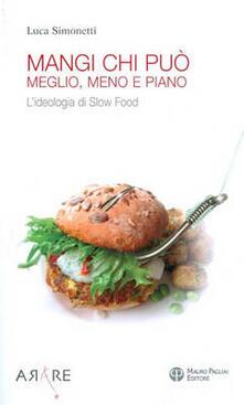 Mangi, chi può. Meglio, meno e piano. L'ideologia di Slow Food - Luca Simonetti - copertina