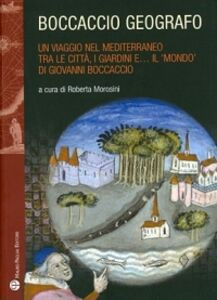 Libro Boccaccio geografo. Un viaggio nel Mediterraneo tra le città, i giardini e il «mondo» di Giovanni Boccaccio
