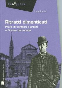 Ritratti dimenticati. Profili di scrittori e artisti a Firenze dal mondo