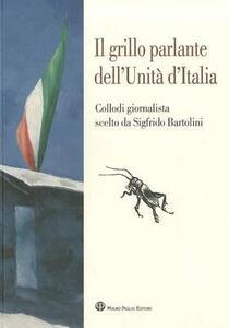 Il grillo parlante dell'unità d'Italia. Collodi giornalista scelto da Sigfrido Bartolini