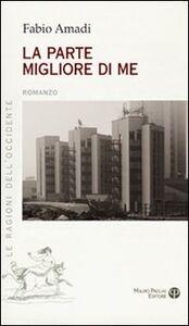 Foto Cover di La parte migliore di me, Libro di Fabio Amadi, edito da Mauro Pagliai Editore