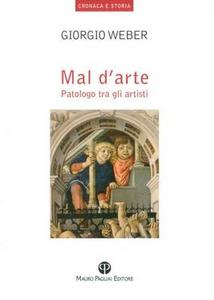Libro Mal d'arte. Patologo tra gli artisti Giorgio Weber