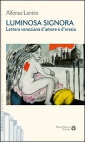 Luminosa signora. Lettera veneziana d'amore e d'eresia