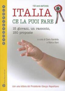 Foto Cover di Italia ce la puoi fare. 15 giovani, un racconto, 150 proposte, Libro di  edito da Mauro Pagliai Editore