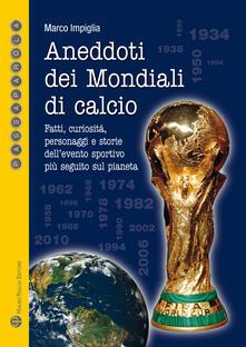 Lpgcsostenible.es Aneddoti dei mondiali di calcio. Fatti, curiosità, personaggi e storiedell'evento sportivo più seguito sul pianeta Image
