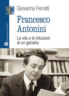 Francesco Antonini. La vita e le intuizioni di un geriatra.pdf