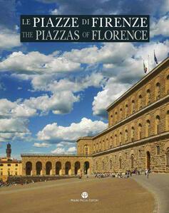 Le piazze di Firenze. Storia, architettura e impianto urbano. Ediz. italiana e inglese