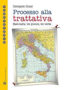 Libro Processo alla trattativa Stato-mafia. Tre procure, tre verità Giampaolo Grassi
