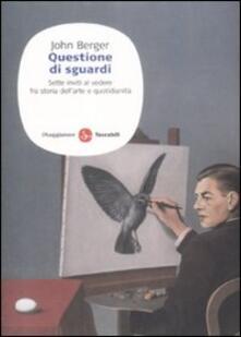 Questione di sguardi. Sette inviti al vedere fra storia dell'arte e quotidianità - John Berger - copertina