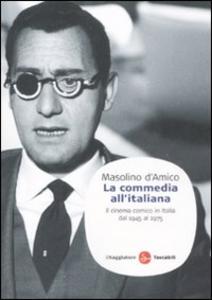 Libro La commedia all'italiana. Il cinema comico in Italia dal 1945 al 1975 Masolino D'Amico