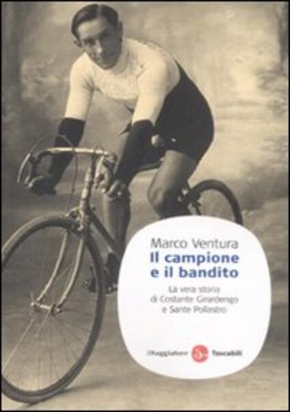 Il campione e il bandito. La vera storia di Costante Girardengo e Sante Pollastro - Marco Ventura - copertina