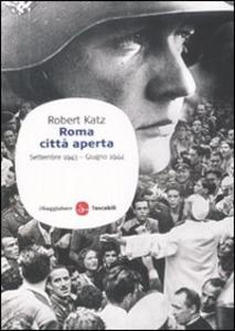 Libro Roma città aperta. Settembre 1943-giugno 1944 Robert Katz