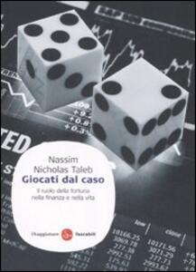 Giocati dal caso. Il ruolo della fortuna nella finanza e nella vita - Nassim Nicholas Taleb - copertina