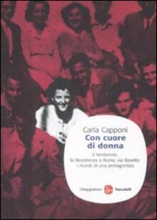 Con cuore di donna. Il Ventennio, la Resistenza a Roma, via Rasella: i ricordi di una protagonista.pdf