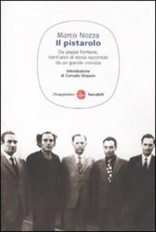 Il pistarolo. Da Piazza Fontana, trent'anni di storia raccontati da un grande cronista - Marco Nozza - copertina