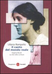 Foto Cover di Il canto del mondo reale. Virginia Woolf. La vita nella scrittura, Libro di Liliana Rampello, edito da Il Saggiatore