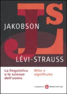 La linguistica e la scienza dell'uomo-Mito e significato - Roman Jakobson,Claude Lévi-Strauss - copertina
